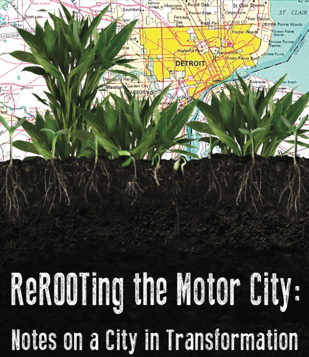 ReROOTING the Motor City- Notes on a City in Transformation